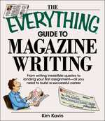 The Everything Guide to Magazine Writing 0 9781598692419 1598692410