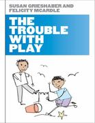 The Trouble with Play 1st edition 9780335237913 0335237916