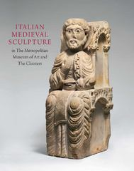 Italian Medieval Sculpture in The Metropolitan Museum of Art and The Cloisters 0 9780300148985 0300148984