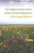 The Tallgrass Prairie Center Guide to Prairie Restoration in the Upper Midwest 1st Edition 9781587299162 158729916X