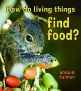 How Do Living Things Find Food? 0 9780778732587 0778732584