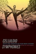 Celluloid Symphonies 1st Edition 9780520947436 0520947436