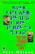 When Chickenheads Come Home to Roost 1st Edition 9780684868615 068486861X