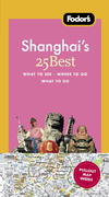 Fodor's Shanghai's 25 Best, 2nd Edition 2nd edition 9780676905014 0676905013