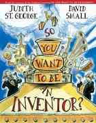 So You Want To Be An Inventor? 0 9780399235931 0399235930