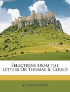 Selections from the Letters or Thomas B. Gould 0 9781146207133 1146207131