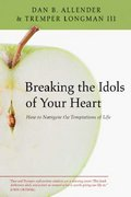 Breaking the Idols of Your Heart 0 9780830834419 0830834419