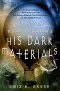 Exploring Philip Pullman's His Dark Materials 1st edition 9780312347437 031234743X