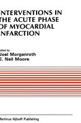 Interventions in the Acute Phase of Myocardial Infarction 1st edition 9780898386592 0898386594