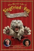 The Secret Life of Siegfried and Roy 0 9781597775601 1597775606