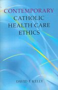 Contemporary Catholic Health Care Ethics 1st Edition 9781589010307 1589010302