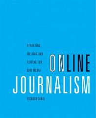 Online Journalism: Reporting, Writing, and Editing for New Media (with InfoTrac) 1st edition 9780534531461 0534531466
