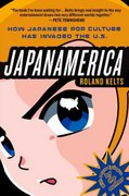 Japanamerica: How Japanese Pop Culture Has Invaded the U.S. 1st edition 9781403984760 140398476X