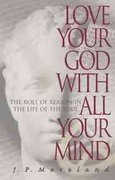 Love Your God with All Your Mind 1st Edition 9781576830161 1576830160