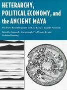 Heterarchy, Political Economy, and the Ancient Maya 0 9780816522736 0816522731
