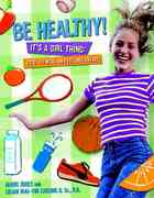 Be Healthy! It's a Girl Thing: Food, Fitness, and Feeling Great 1st edition 9780679890294 0679890297