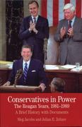 Conservatives in Power: The Reagan Years, 1981-1989 1st Edition 9780312488314 0312488319