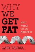 Why We Get Fat 1st Edition 9780307272706 0307272702