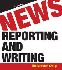 News Reporting and Writing 10th edition 9780312618117 0312618115
