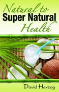 Natural to Super Natural Health 1st edition 9780984523504 0984523502