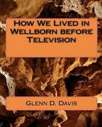How We Lived in Wellborn before Television 0 9781451578249 1451578245