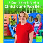 A Day in the Life of a Child Care Worker 0 9780736825047 0736825045