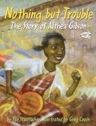 Nothing but Trouble: The Story of Althea Gibson 0 9780375865442 0375865446