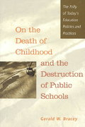 On the Death of Childhood and the Destruction of Public Schools 0 9780325006024 0325006024