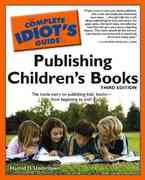 The Complete Idiot's Guide to Publishing Children's Books, 3rd Edition 3rd edition 9781592577507 1592577504