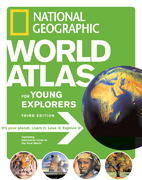 National Geographic World Atlas for Young Explorers, Third Edition 3rd edition 9781426300882 1426300883