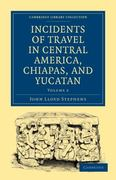 Incidents of Travel in Central America, Chiapas, and Yucatan 0 9781108017299 1108017290