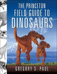 The Princeton Field Guide to Dinosaurs 1st Edition 9780691137209 069113720X