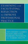 Examining and Facilitating Reflection to Improve Professional Practice 0 9781442204447 1442204443