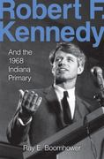 Robert F. Kennedy and the 1968 Indiana Primary 1st Edition 9780253350893 0253350891