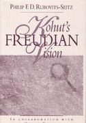 Kohut's Freudian Vision 1st Edition 9781317713722 1317713729