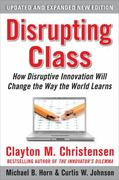 Disrupting Class, Expanded Edition: How Disruptive Innovation Will Change the Way the World Learns 2nd Edition 9780071749107 0071749101