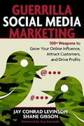 Guerrilla Marketing for Social Media: 100+ Weapons to Grow Your Online Influence, Attract Customers, and Drive Profits 1st Edition 9781599183831 1599183838