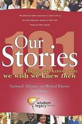 Our Stories - 101 Things We Know Now We Wish We Knew Then 1st Edition 9780578050140 0578050145