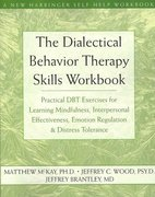 The Dialectical Behavior Therapy Skills Workbook 1st edition 9781572245136 1572245131