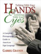 Talking with Your Hands, Listening with Your Eyes 1st Edition 9780757000072 075700007X