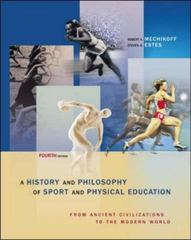 A History And Philosophy of Sport and Physical Education: From Ancient Civilizations to the Modern World 4th edition 9780072973020 0072973021