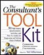The Consultant's Toolkit: 45 High-Impact Questionnaires, Activities, and How-To Guides for Diagnosing and Solving Client Problems 1st Edition 9780071394987 0071394982