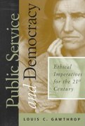 Public Service and Democracy: Ethical Imperatives For the 21st Century 1st edition 9781566430708 1566430704