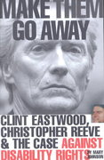 Make Them Go Away: Clint Eastwood, Christopher Reeve and the Case Against Disability Rights 1st Edition 9780972118903 097211890X