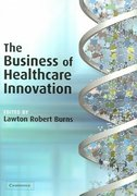 The Business of Healthcare Innovation 1st edition 9780521547680 0521547687