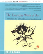 The Everyday Work of Art 1st Edition 9780595193806 0595193803