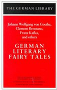 German Literary Fairy Tales: Johann Wolfgang von Goethe, Clemens Brentano, Franz Kafka, and others 1st edition 9780826402776 0826402771