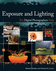 Exposure and Lighting for Digital Photographers Only 1st edition 9780470038697 0470038691