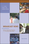 Broadcast News Handbook: Writing, Reporting, Producing in a Converging Media World with Student CD-ROM and PowerWeb 3rd Edition 9780073268699 0073268690