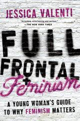 Full Frontal Feminism 1st Edition 9781580052016 1580052010
